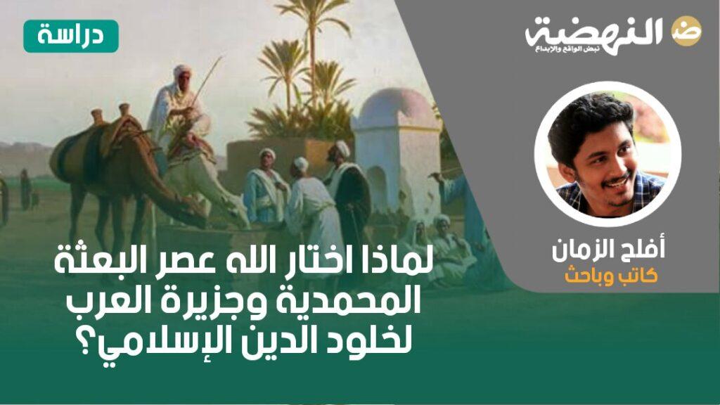 لماذا اختار الله عصر البعثة المحمدية وجزيرة العرب لخلود الدين الإسلامي؟